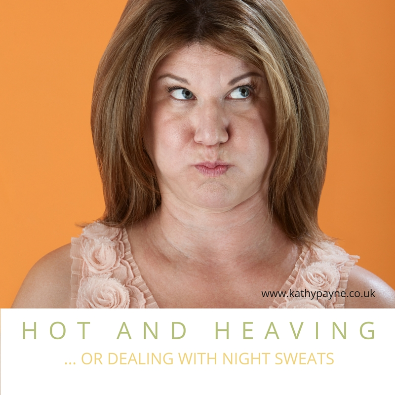 Hot and heaving or night sweats