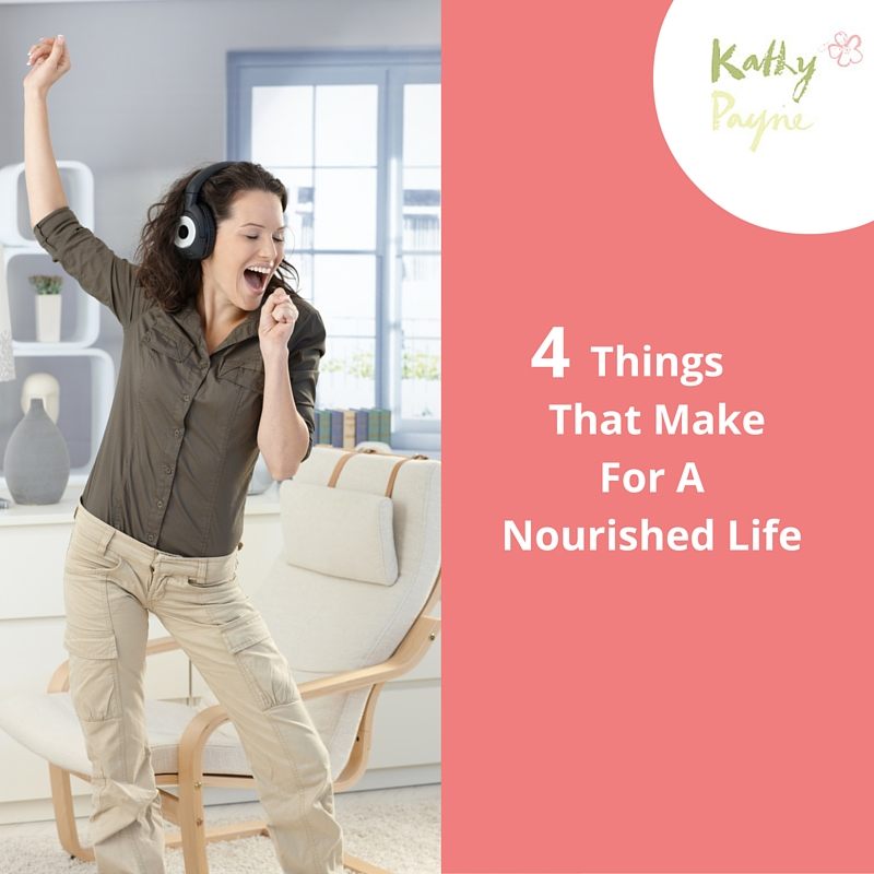 4 Things That Make For A Nourished lIfe-2