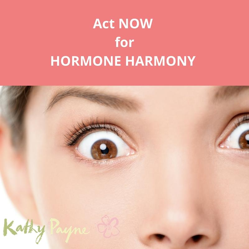 Act NOW forHormone Harmony