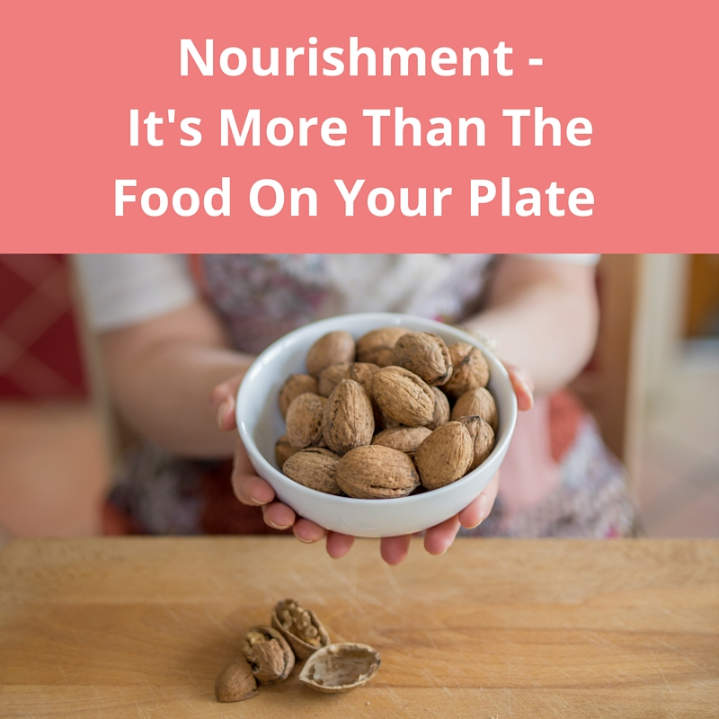Nourishment - It's More Than The Food On Your Plate